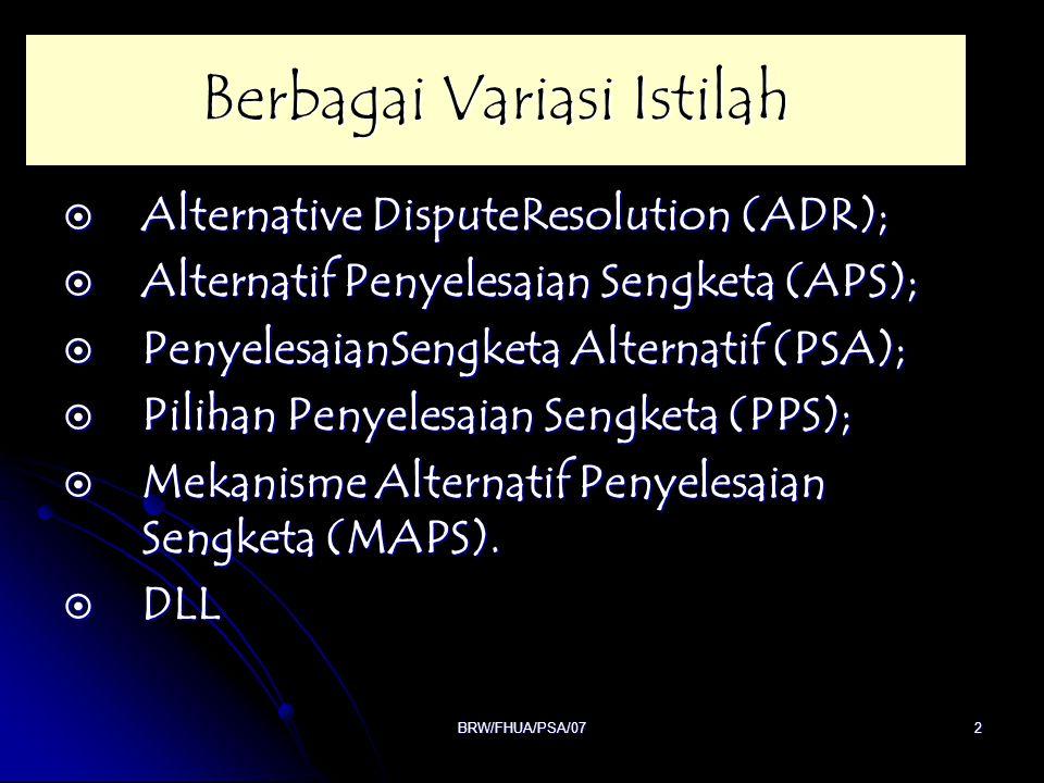 BRW/FHUA/PSA/072 Berbagai Variasi Istilah  Alternative DisputeResolution (ADR);  Alternatif Penyelesaian Sengketa (APS);  PenyelesaianSengketa Alte