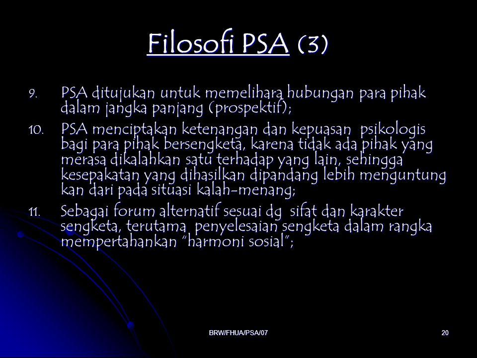 BRW/FHUA/PSA/0720 Filosofi PSA (3) 9. PSA ditujukan untuk memelihara hubungan para pihak dalam jangka panjang (prospektif); 10. PSA menciptakan ketena