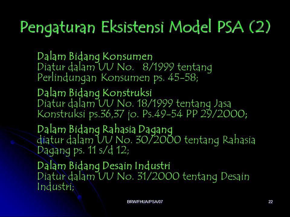 BRW/FHUA/PSA/0722 Pengaturan Eksistensi Model PSA (2) Dalam Bidang Konsumen Diatur dalam UU No. 8/1999 tentang Perlindungan Konsumen ps. 45-58; Dalam