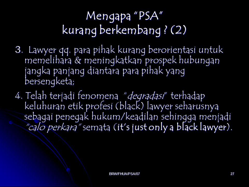 """BRW/FHUA/PSA/0727 Mengapa """"PSA"""" kurang berkembang ? (2) 3. Lawyer qq. para pihak kurang berorientasi untuk memelihara & meningkatkan prospek hubungan"""