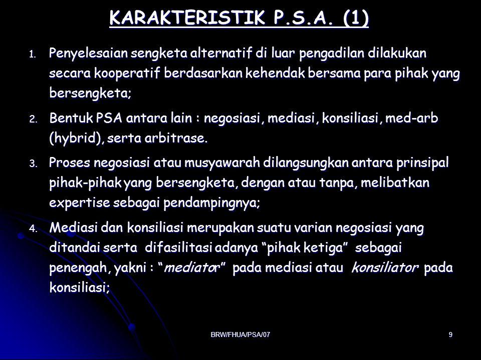 BRW/FHUA/PSA/079 KARAKTERISTIK P.S.A. (1) KARAKTERISTIK P.S.A. (1) 1. Penyelesaian sengketa alternatif di luar pengadilan dilakukan secara kooperatif