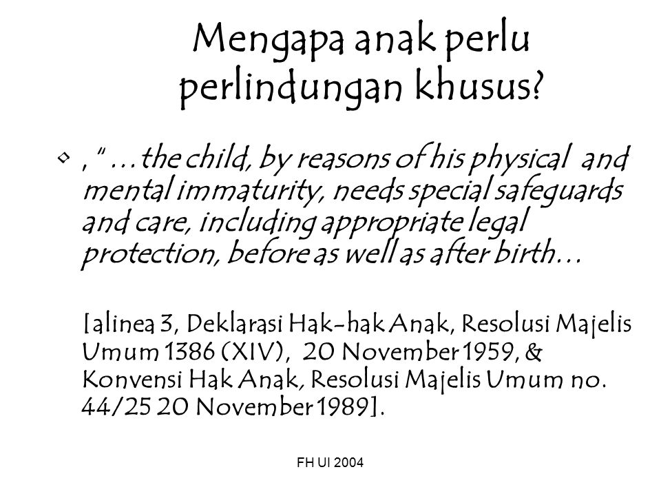 "FH UI 2004 Mengapa anak perlu perlindungan khusus?, ""…the child, by reasons of his physical and mental immaturity, needs special safeguards and care,"
