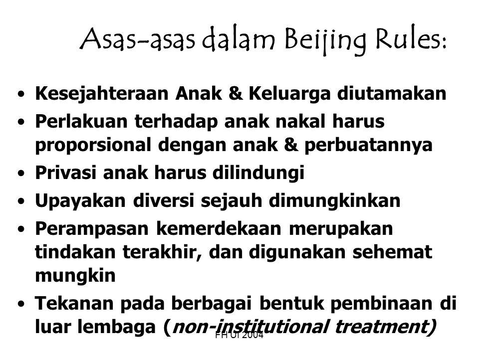 FH UI 2004 Asas-asas dalam Beijing Rules: Kesejahteraan Anak & Keluarga diutamakan Perlakuan terhadap anak nakal harus proporsional dengan anak & perb
