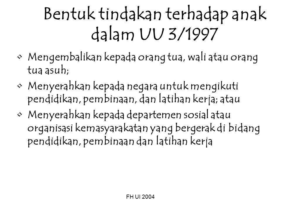 FH UI 2004 Bentuk tindakan terhadap anak dalam UU 3/1997 Mengembalikan kepada orang tua, wali atau orang tua asuh; Menyerahkan kepada negara untuk men