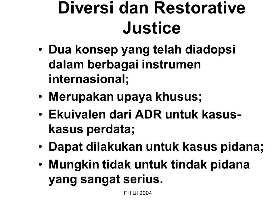 FH UI 2004 Diversi dan Restorative Justice Dua konsep yang telah diadopsi dalam berbagai instrumen internasional; Merupakan upaya khusus; Ekuivalen da
