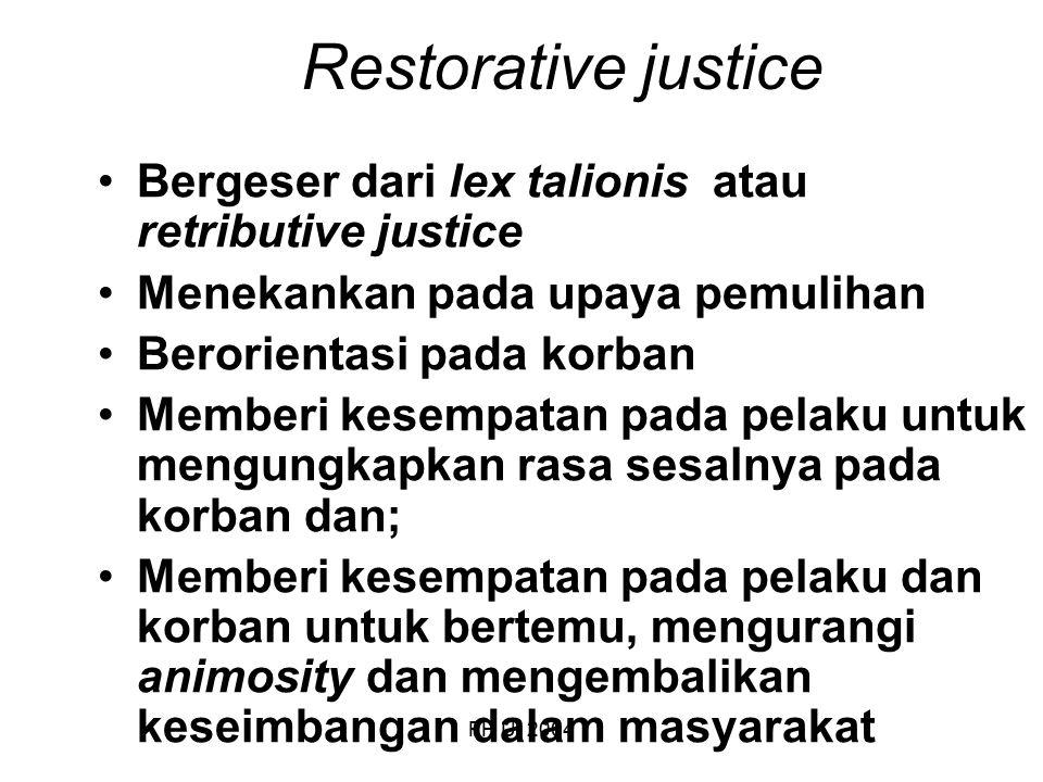 FH UI 2004 Restorative justice Bergeser dari lex talionis atau retributive justice Menekankan pada upaya pemulihan Berorientasi pada korban Memberi ke