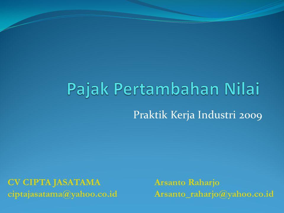 Praktik Kerja Industri 2009 Arsanto Raharjo Arsanto_raharjo@yahoo.co.id CV CIPTA JASATAMA ciptajasatama@yahoo.co.id