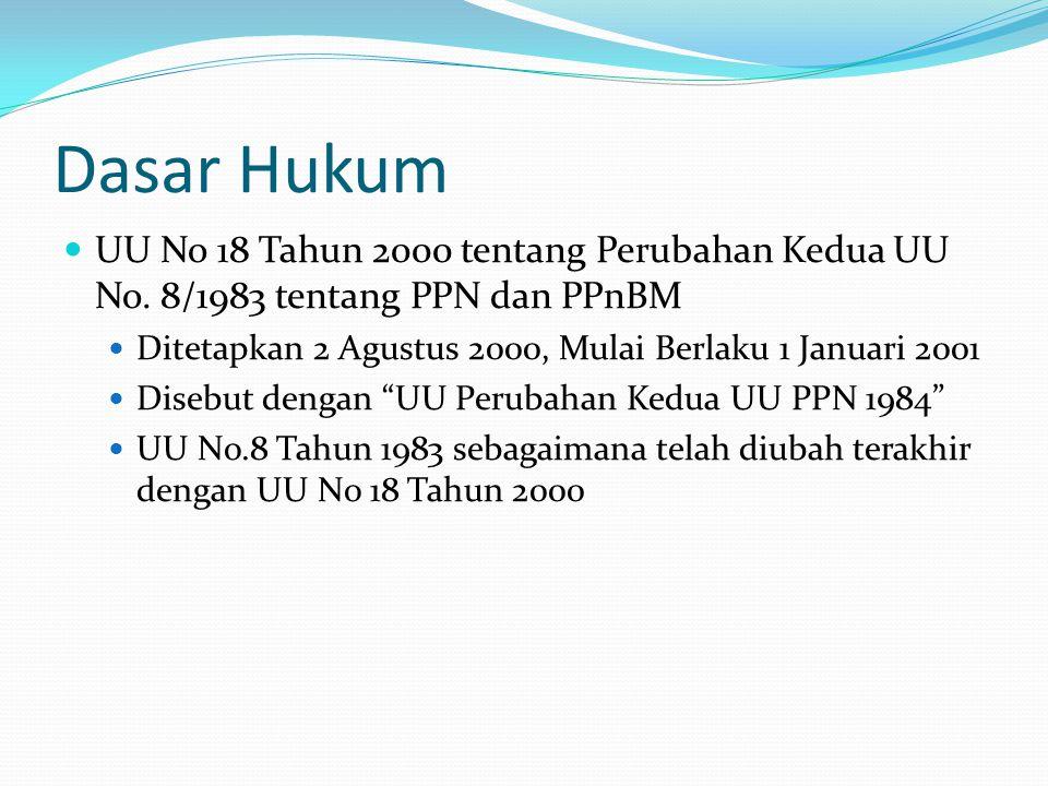 Dasar Hukum UU No 18 Tahun 2000 tentang Perubahan Kedua UU No. 8/1983 tentang PPN dan PPnBM Ditetapkan 2 Agustus 2000, Mulai Berlaku 1 Januari 2001 Di