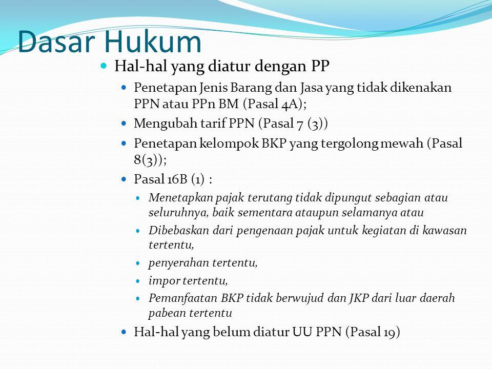 Dasar Hukum Hal-hal yang diatur dengan PP Penetapan Jenis Barang dan Jasa yang tidak dikenakan PPN atau PPn BM (Pasal 4A); Mengubah tarif PPN (Pasal 7
