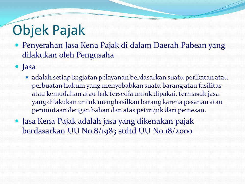 Objek Pajak Penyerahan Jasa Kena Pajak di dalam Daerah Pabean yang dilakukan oleh Pengusaha Jasa adalah setiap kegiatan pelayanan berdasarkan suatu pe