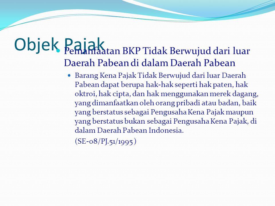 Objek Pajak Pemanfaatan BKP Tidak Berwujud dari luar Daerah Pabean di dalam Daerah Pabean Barang Kena Pajak Tidak Berwujud dari luar Daerah Pabean dap