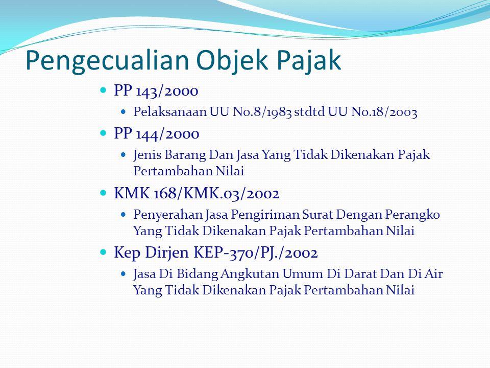 Pengecualian Objek Pajak PP 143/2000 Pelaksanaan UU No.8/1983 stdtd UU No.18/2003 PP 144/2000 Jenis Barang Dan Jasa Yang Tidak Dikenakan Pajak Pertamb