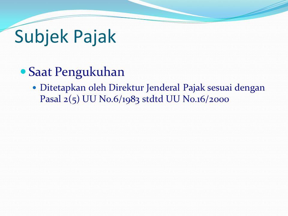 Subjek Pajak Saat Pengukuhan Ditetapkan oleh Direktur Jenderal Pajak sesuai dengan Pasal 2(5) UU No.6/1983 stdtd UU No.16/2000