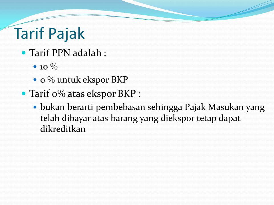 Tarif Pajak Tarif PPN adalah : 10 % 0 % untuk ekspor BKP Tarif 0% atas ekspor BKP : bukan berarti pembebasan sehingga Pajak Masukan yang telah dibayar