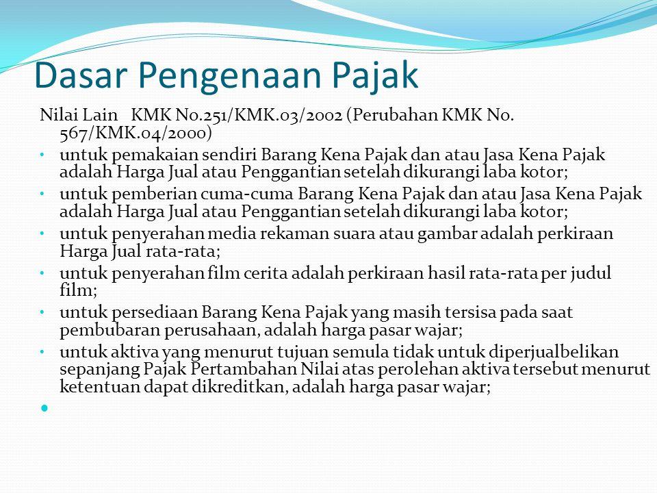 Dasar Pengenaan Pajak Nilai Lain KMK No.251/KMK.03/2002 (Perubahan KMK No. 567/KMK.04/2000) untuk pemakaian sendiri Barang Kena Pajak dan atau Jasa Ke