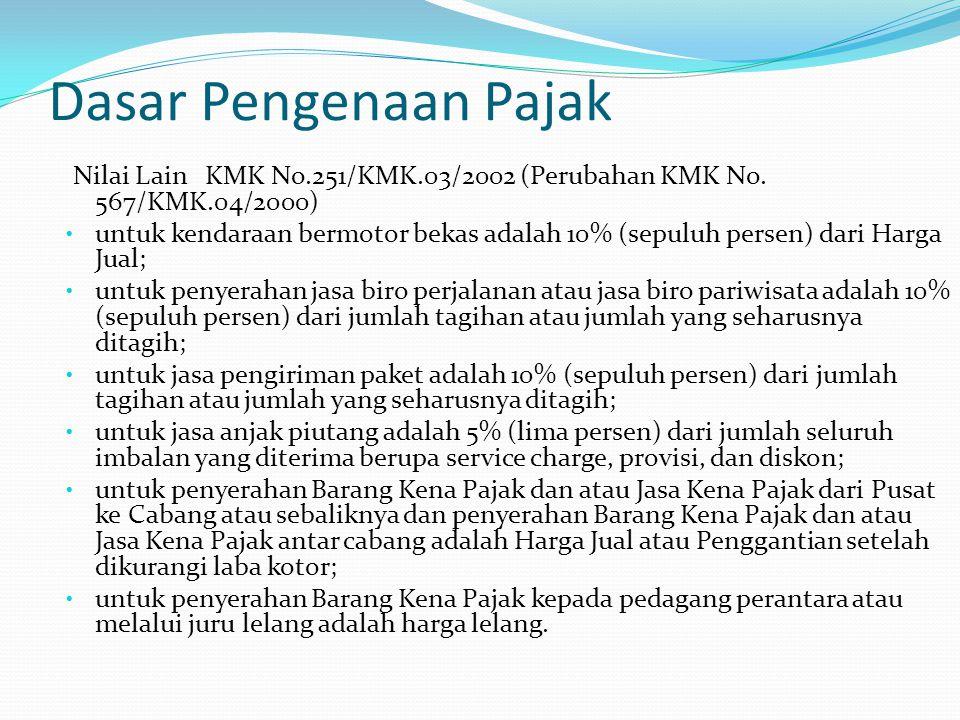 Dasar Pengenaan Pajak Nilai Lain KMK No.251/KMK.03/2002 (Perubahan KMK No. 567/KMK.04/2000) untuk kendaraan bermotor bekas adalah 10% (sepuluh persen)