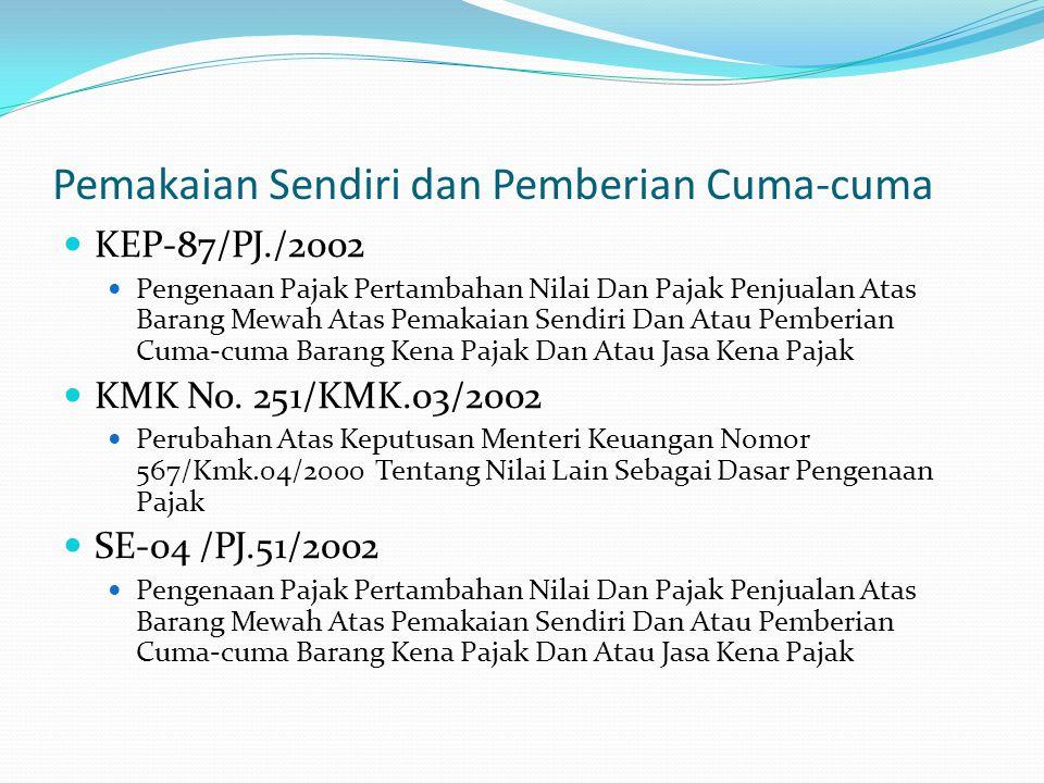 Pemakaian Sendiri dan Pemberian Cuma-cuma KEP-87/PJ./2002 Pengenaan Pajak Pertambahan Nilai Dan Pajak Penjualan Atas Barang Mewah Atas Pemakaian Sendi