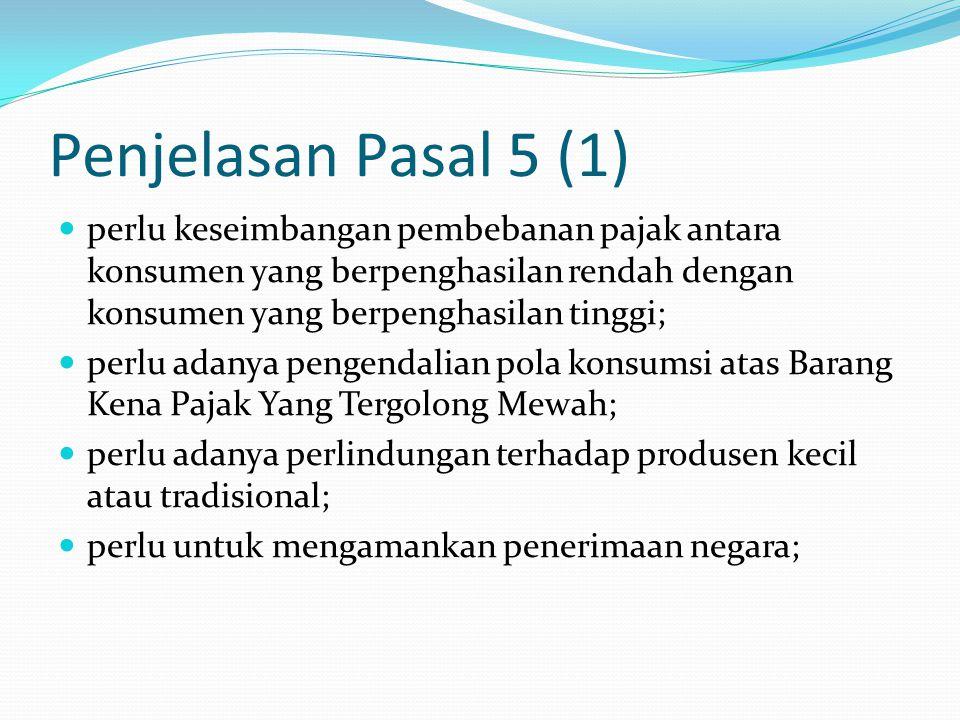 Penjelasan Pasal 5 (1) perlu keseimbangan pembebanan pajak antara konsumen yang berpenghasilan rendah dengan konsumen yang berpenghasilan tinggi; perl