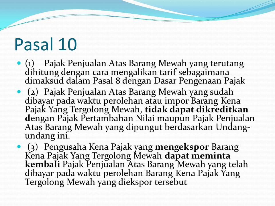 Pasal 10 (1)Pajak Penjualan Atas Barang Mewah yang terutang dihitung dengan cara mengalikan tarif sebagaimana dimaksud dalam Pasal 8 dengan Dasar Peng