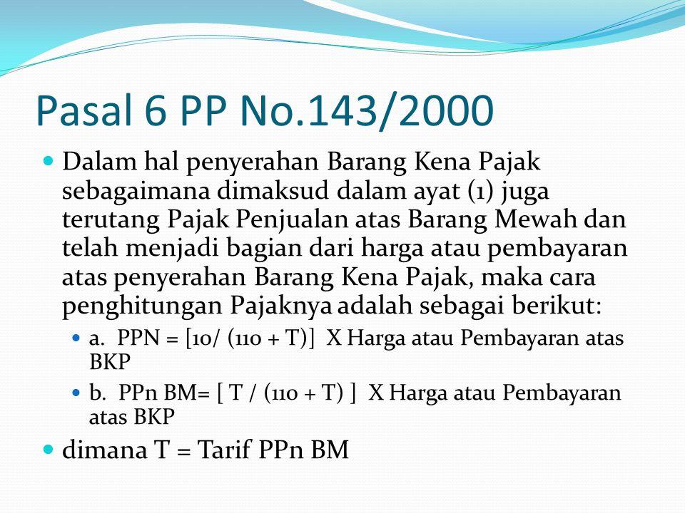 Pasal 6 PP No.143/2000 Dalam hal penyerahan Barang Kena Pajak sebagaimana dimaksud dalam ayat (1) juga terutang Pajak Penjualan atas Barang Mewah dan