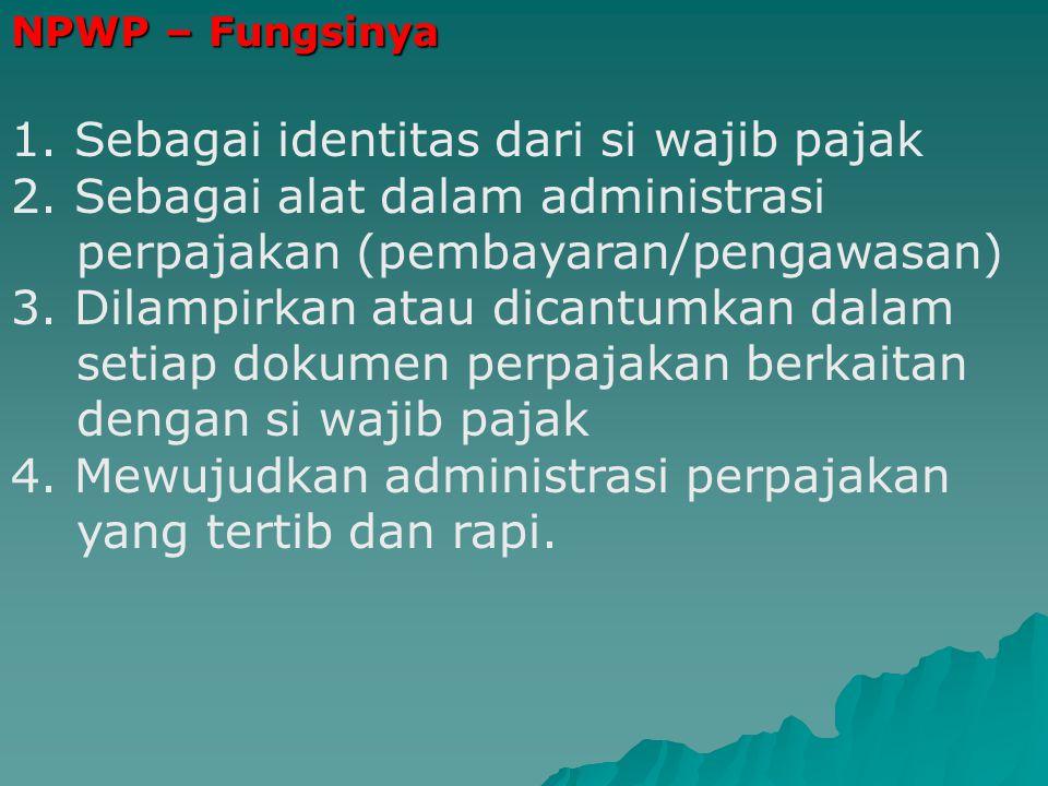 NPWP – Fungsinya 1.Sebagai identitas dari si wajib pajak 2.