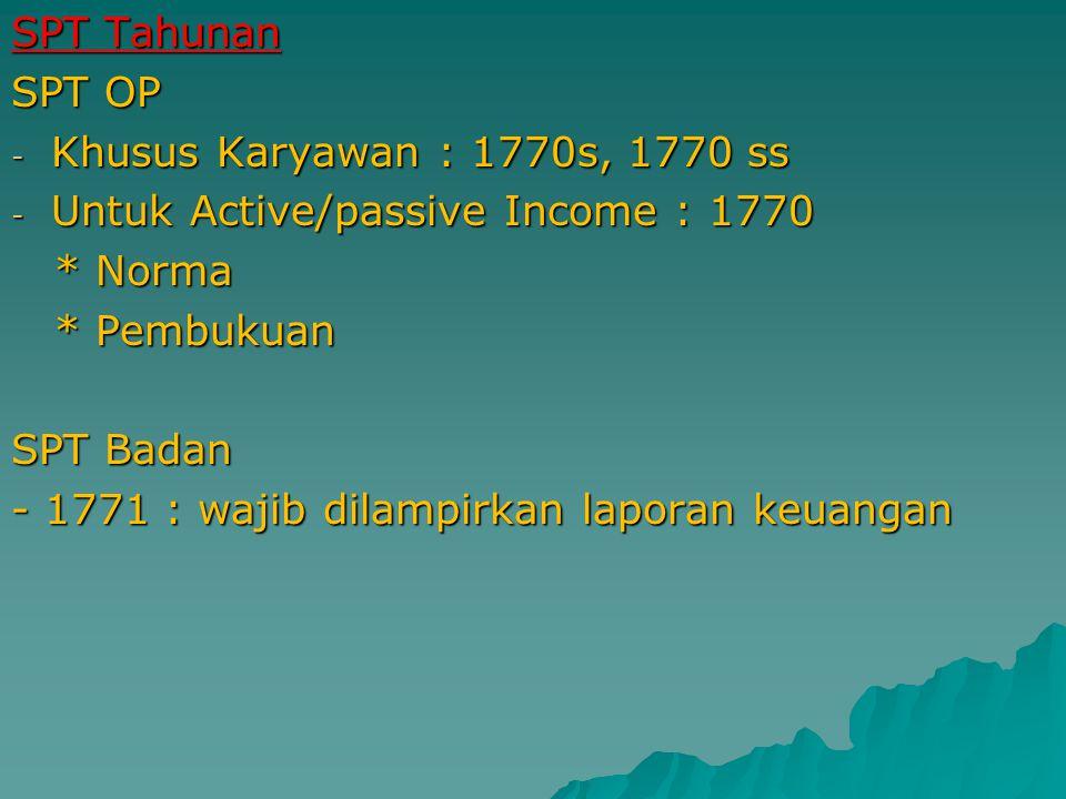 SPT Tahunan SPT OP - Khusus Karyawan : 1770s, 1770 ss - Untuk Active/passive Income : 1770 * Norma * Norma * Pembukuan * Pembukuan SPT Badan - 1771 : wajib dilampirkan laporan keuangan