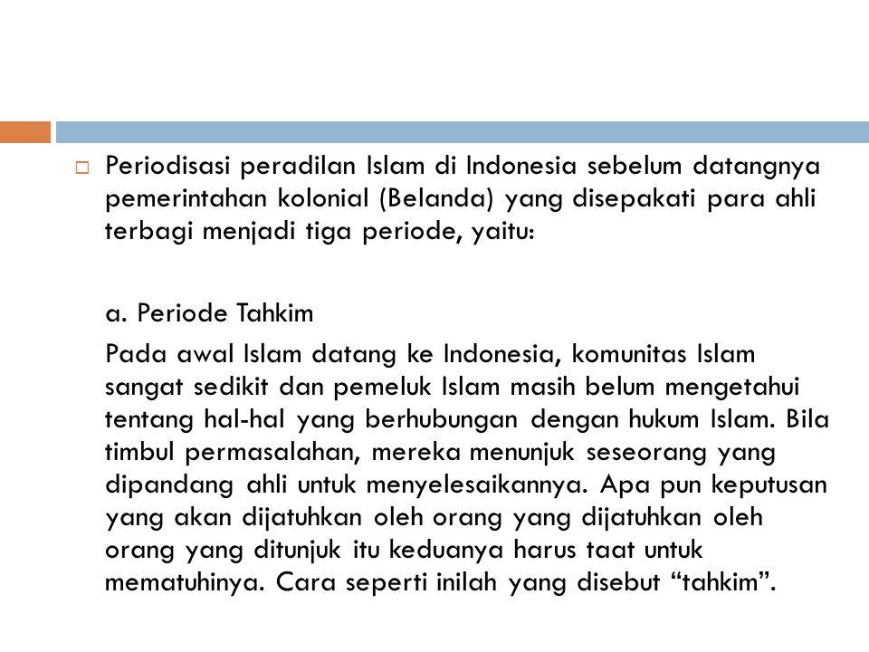 1. Pra Kolonial dan Kerajaan-kerajaan Islam  Peradilan Agama di Indonesia dalam bentuk yang dikenal sekarang ini merupakan mata rantai yang tidak ter