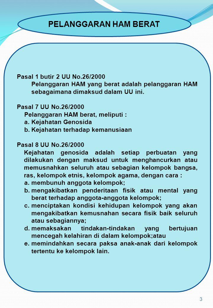 3 PELANGGARAN HAM BERAT Pasal 1 butir 2 UU No.26/2000 Pelanggaran HAM yang berat adalah pelanggaran HAM sebagaimana dimaksud dalam UU ini.
