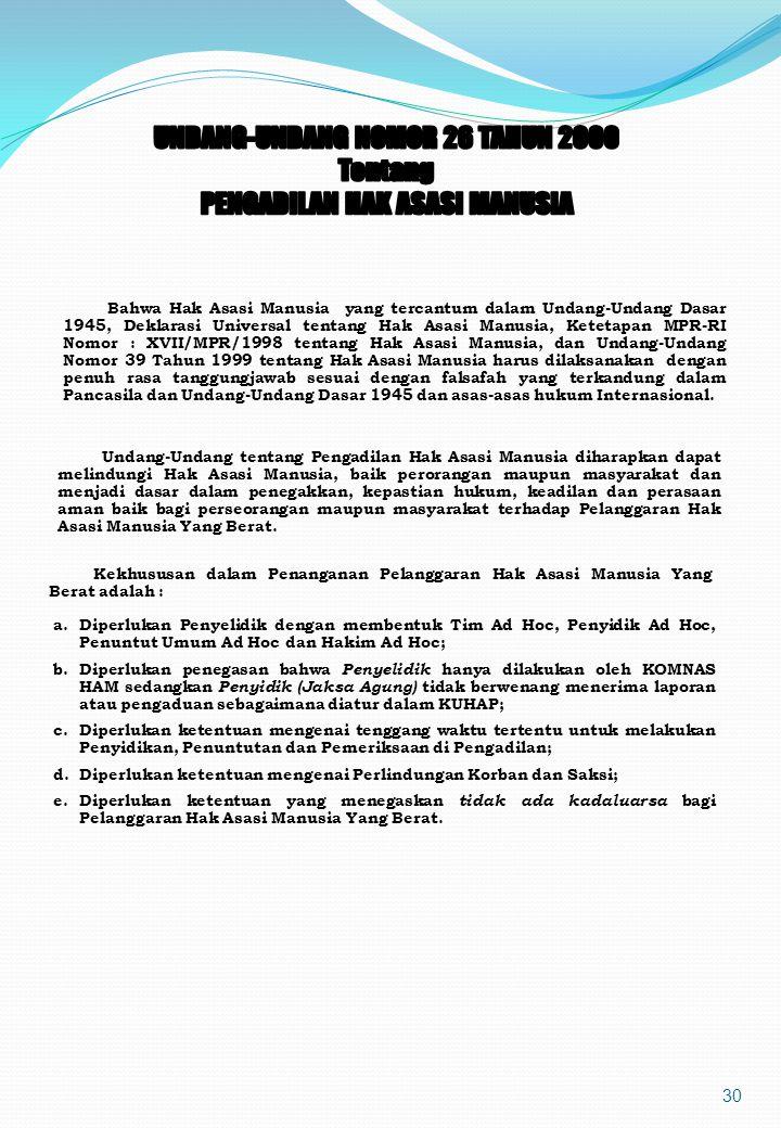 29 Dalam Undang-Undang ini, pengaturan mengenai Hak Asasi Manusia ditentukan dengan berpedoman pada Deklarasi Hak Asasi Manusia Perserikatan Bangsa-Ba