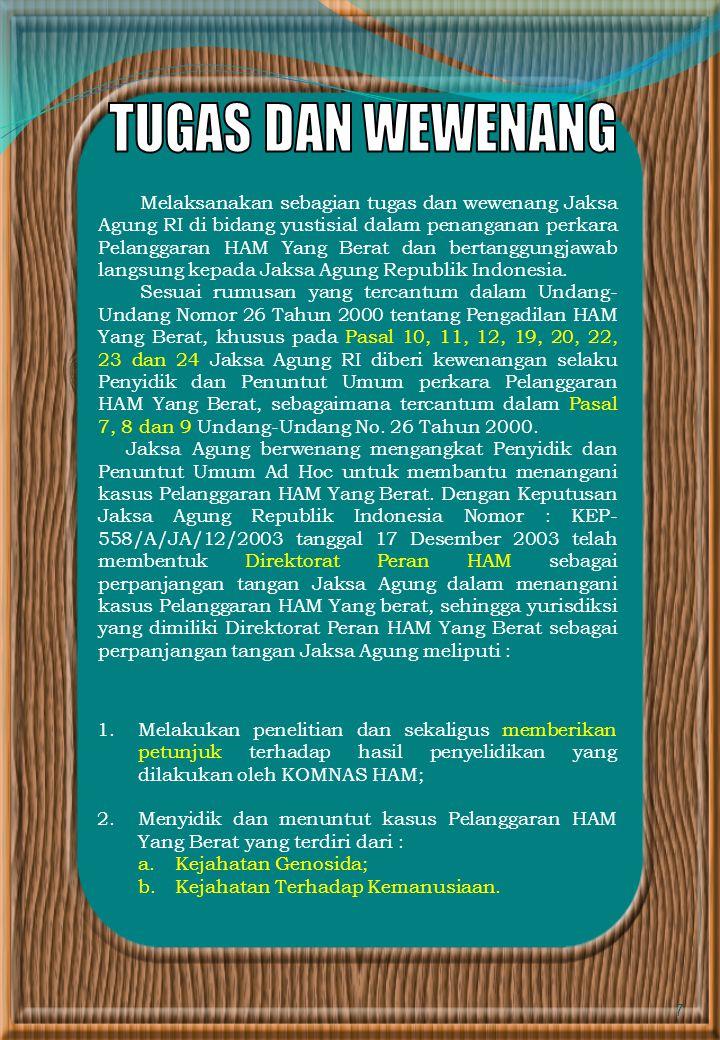 7 Melaksanakan sebagian tugas dan wewenang Jaksa Agung RI di bidang yustisial dalam penanganan perkara Pelanggaran HAM Yang Berat dan bertanggungjawab langsung kepada Jaksa Agung Republik Indonesia.