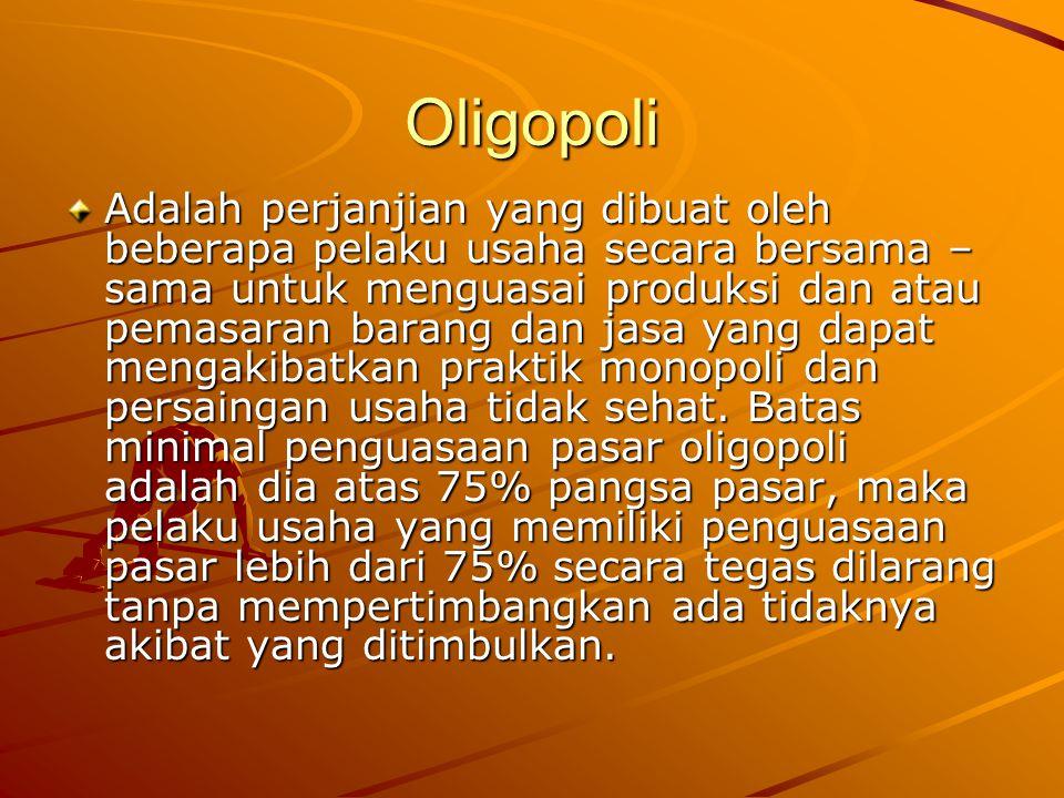 Oligopoli Adalah perjanjian yang dibuat oleh beberapa pelaku usaha secara bersama – sama untuk menguasai produksi dan atau pemasaran barang dan jasa y