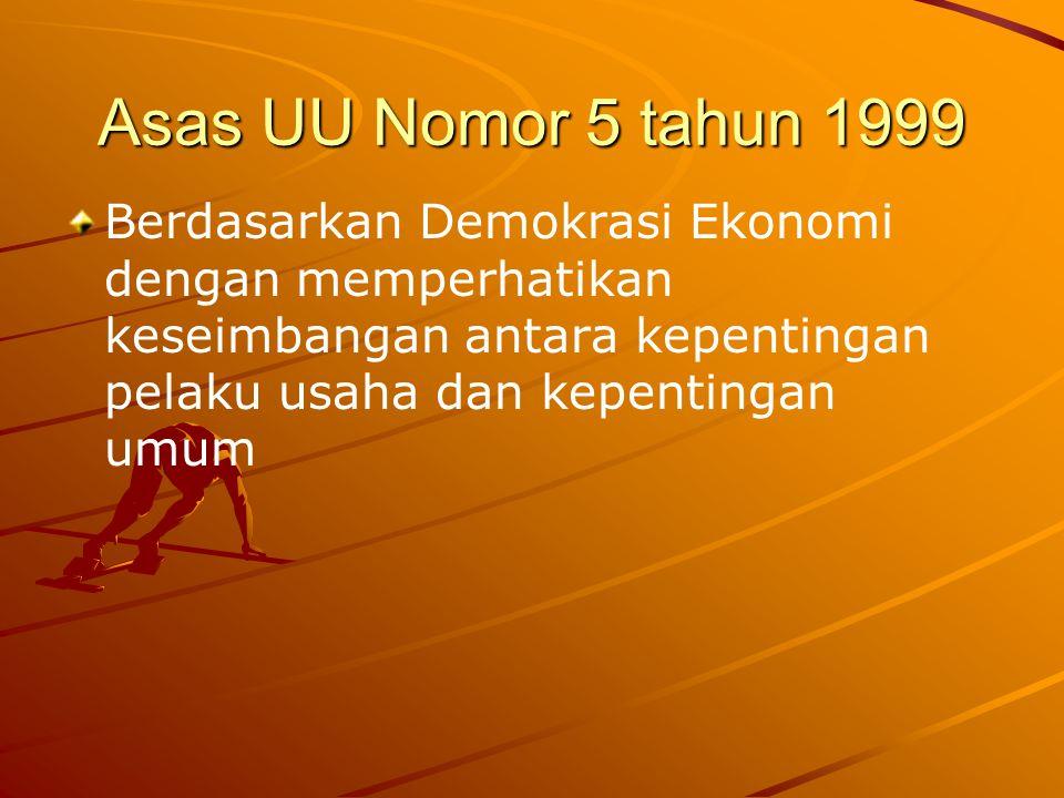 Asas UU Nomor 5 tahun 1999 Berdasarkan Demokrasi Ekonomi dengan memperhatikan keseimbangan antara kepentingan pelaku usaha dan kepentingan umum