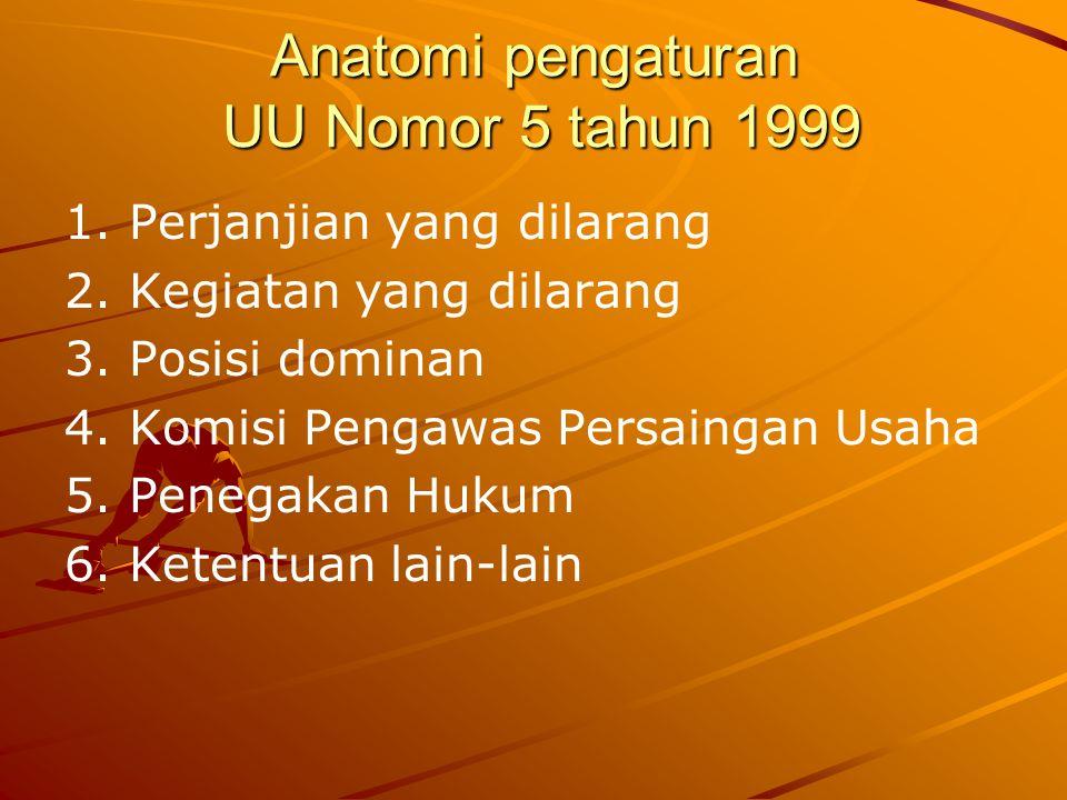 Anatomi pengaturan UU Nomor 5 tahun 1999 1. Perjanjian yang dilarang 2. Kegiatan yang dilarang 3. Posisi dominan 4. Komisi Pengawas Persaingan Usaha 5