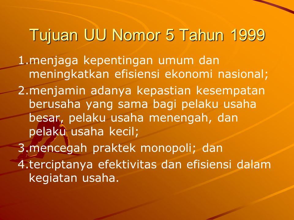 Tujuan UU Nomor 5 Tahun 1999 1.menjaga kepentingan umum dan meningkatkan efisiensi ekonomi nasional; 2.menjamin adanya kepastian kesempatan berusaha y
