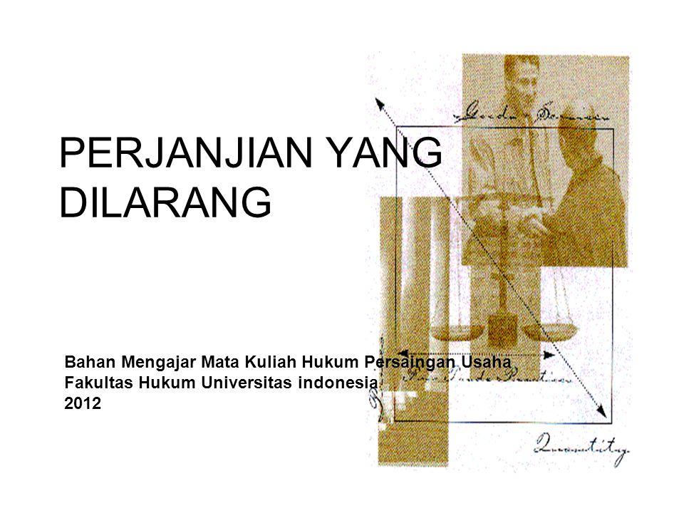 PERJANJIAN YANG DILARANG Bahan Mengajar Mata Kuliah Hukum Persaingan Usaha Fakultas Hukum Universitas indonesia 2012