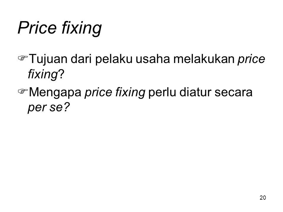 20 Price fixing  Tujuan dari pelaku usaha melakukan price fixing?  Mengapa price fixing perlu diatur secara per se?