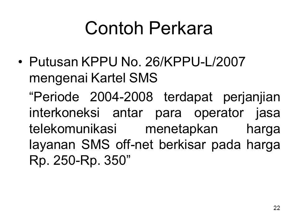 """Contoh Perkara Putusan KPPU No. 26/KPPU-L/2007 mengenai Kartel SMS """"Periode 2004-2008 terdapat perjanjian interkoneksi antar para operator jasa teleko"""