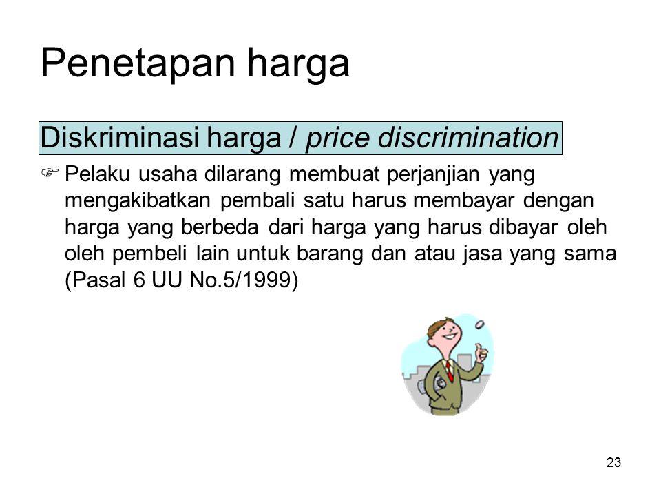 23 Penetapan harga Diskriminasi harga / price discrimination  Pelaku usaha dilarang membuat perjanjian yang mengakibatkan pembali satu harus membayar