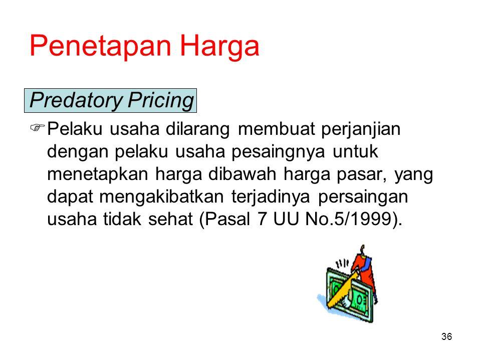 36 Penetapan Harga Predatory Pricing  Pelaku usaha dilarang membuat perjanjian dengan pelaku usaha pesaingnya untuk menetapkan harga dibawah harga pa