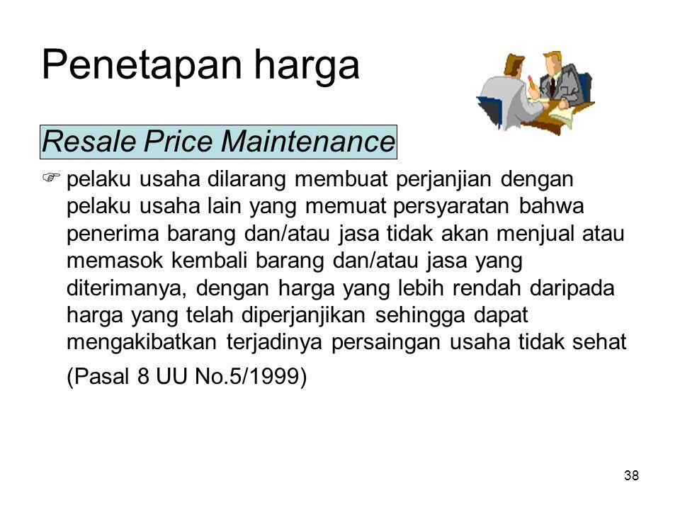 38 Penetapan harga Resale Price Maintenance  pelaku usaha dilarang membuat perjanjian dengan pelaku usaha lain yang memuat persyaratan bahwa penerima