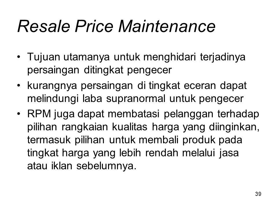 39 Resale Price Maintenance Tujuan utamanya untuk menghidari terjadinya persaingan ditingkat pengecer kurangnya persaingan di tingkat eceran dapat mel