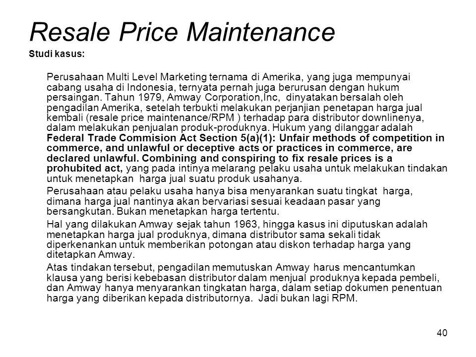 40 Resale Price Maintenance Studi kasus: Perusahaan Multi Level Marketing ternama di Amerika, yang juga mempunyai cabang usaha di Indonesia, ternyata