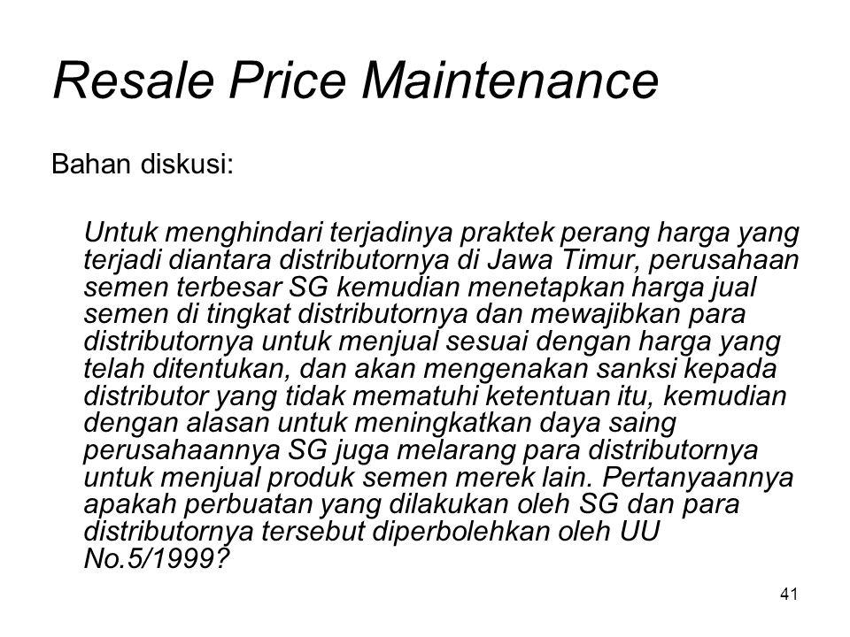 41 Resale Price Maintenance Bahan diskusi: Untuk menghindari terjadinya praktek perang harga yang terjadi diantara distributornya di Jawa Timur, perus