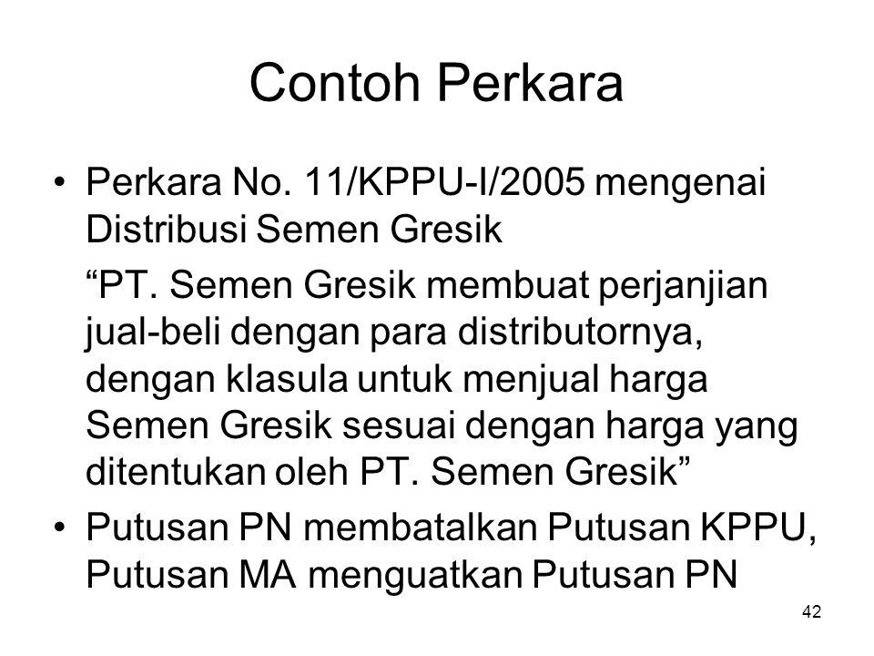 "Contoh Perkara Perkara No. 11/KPPU-I/2005 mengenai Distribusi Semen Gresik ""PT. Semen Gresik membuat perjanjian jual-beli dengan para distributornya,"