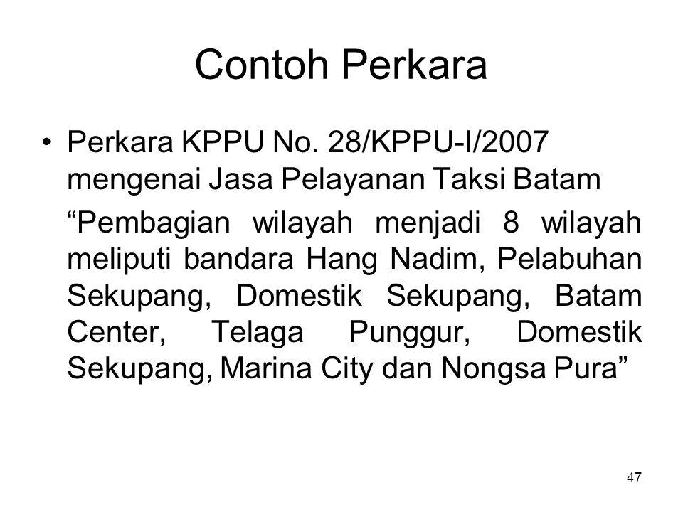 "Contoh Perkara Perkara KPPU No. 28/KPPU-I/2007 mengenai Jasa Pelayanan Taksi Batam ""Pembagian wilayah menjadi 8 wilayah meliputi bandara Hang Nadim, P"