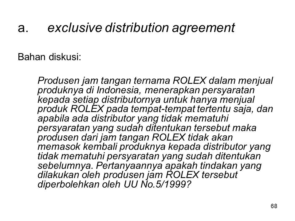 68 a.exclusive distribution agreement Bahan diskusi: Produsen jam tangan ternama ROLEX dalam menjual produknya di Indonesia, menerapkan persyaratan ke