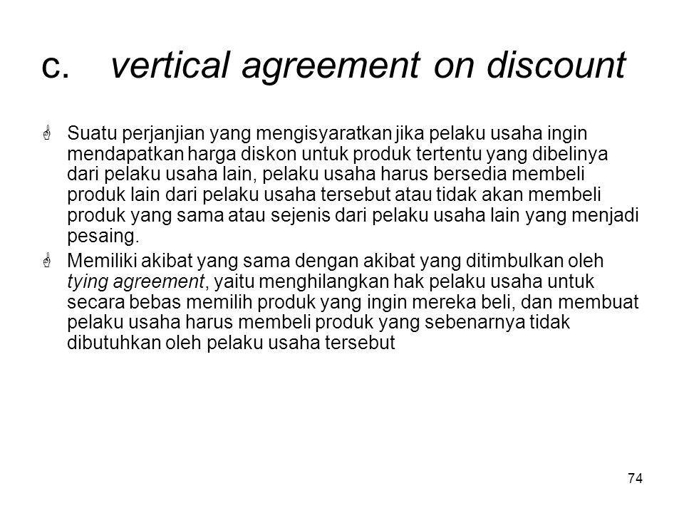 74 c.vertical agreement on discount  Suatu perjanjian yang mengisyaratkan jika pelaku usaha ingin mendapatkan harga diskon untuk produk tertentu yang