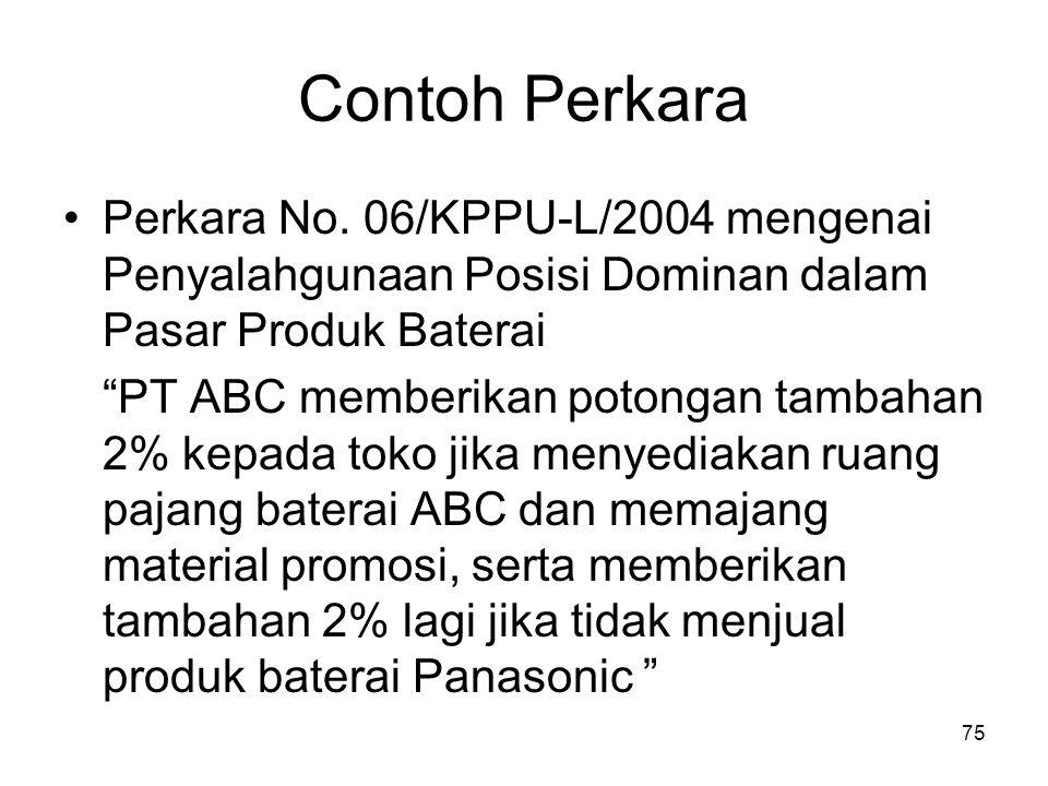 """Contoh Perkara Perkara No. 06/KPPU-L/2004 mengenai Penyalahgunaan Posisi Dominan dalam Pasar Produk Baterai """"PT ABC memberikan potongan tambahan 2% ke"""
