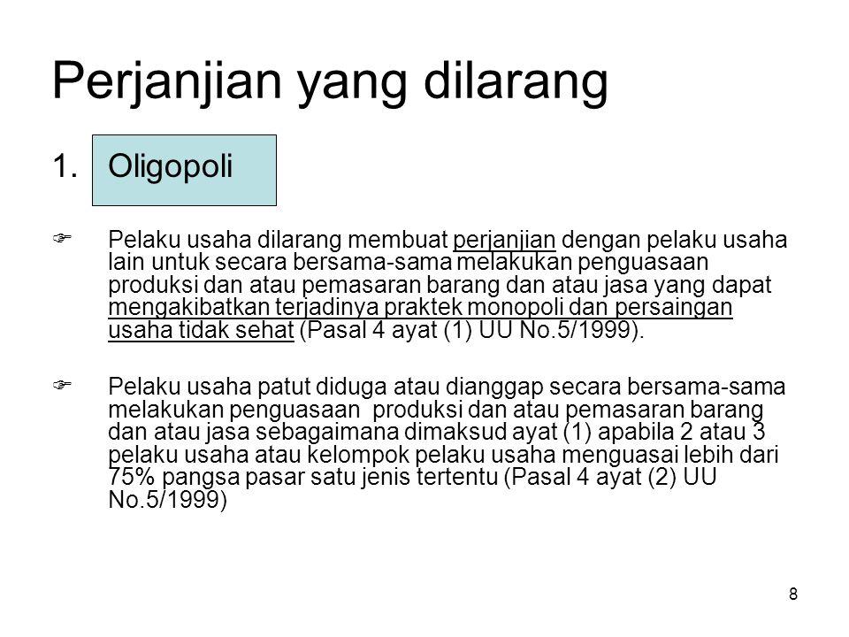 8 Perjanjian yang dilarang 1.Oligopoli  Pelaku usaha dilarang membuat perjanjian dengan pelaku usaha lain untuk secara bersama-sama melakukan penguas