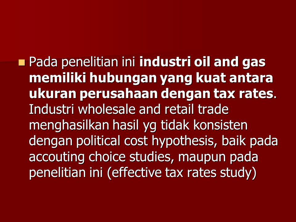 Pada penelitian ini industri oil and gas memiliki hubungan yang kuat antara ukuran perusahaan dengan tax rates. Industri wholesale and retail trade me
